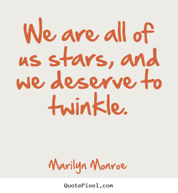 Quotes about inspirational - We are all of us stars, and we deserve to..