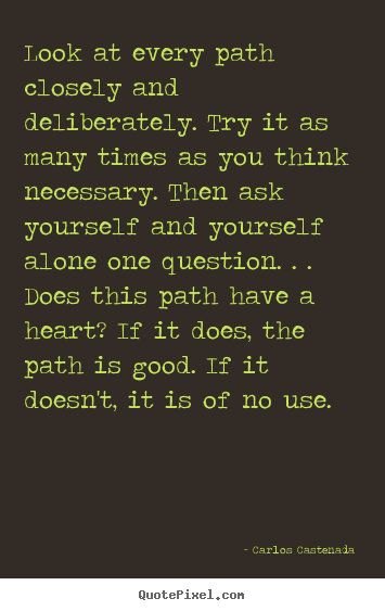 Quotes about inspirational - Look at every path closely and deliberately. try it as many times..