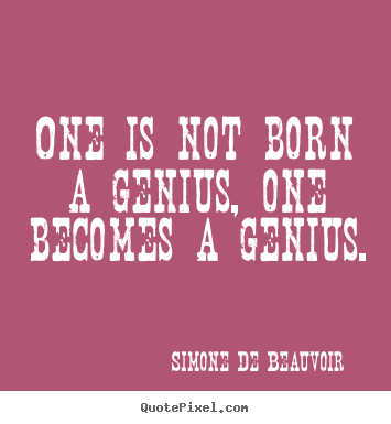 How to design picture quotes about inspirational - One is not born a genius, one becomes a genius.