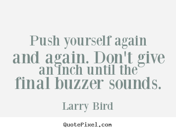 Customize picture quote about inspirational - Push yourself again and again. don't give an inch until the final buzzer..