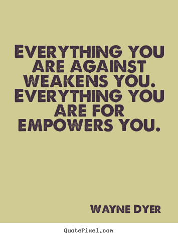 Quotes about inspirational - Everything you are against weakens you. everything..