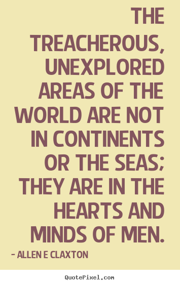 Quotes about inspirational - The treacherous, unexplored areas of the world are not in continents..