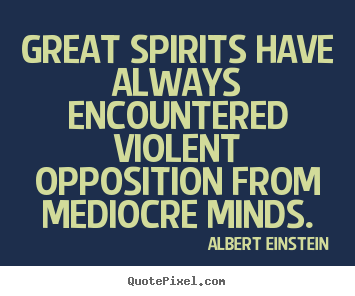 Inspirational quotes - Great spirits have always encountered violent..