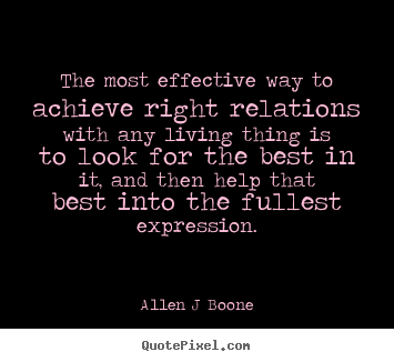 Inspirational quotes - The most effective way to achieve right relations with..