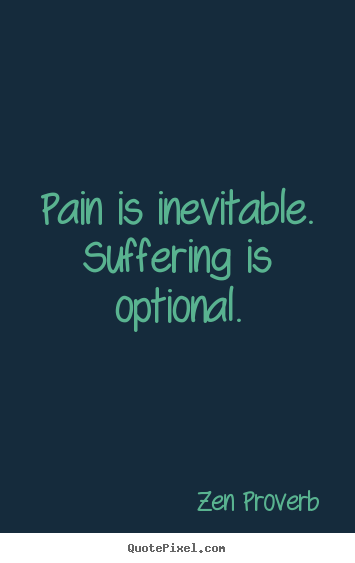 Create your own picture quotes about inspirational - Pain is inevitable. suffering is optional.