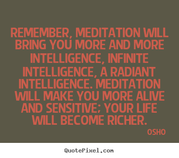 Inspirational quotes - Remember, meditation will bring you more and more intelligence, infinite..