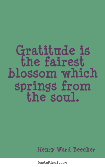 Inspirational quotes - Gratitude is the fairest blossom which springs from the soul.
