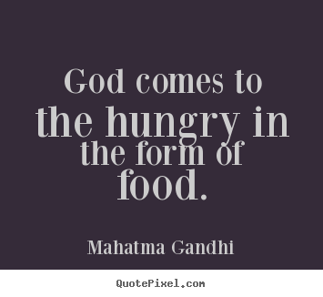 Inspirational quotes - God comes to the hungry in the form of food.
