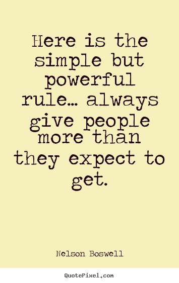 Nelson Boswell photo quotes - Here is the simple but powerful rule... always give people more than they.. - Inspirational quotes