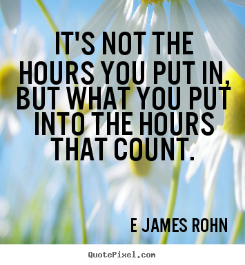 Quotes about inspirational - It's not the hours you put in, but what you put into the hours..