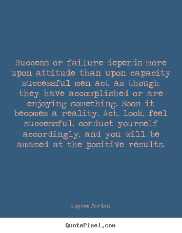 Design your own picture quotes about inspirational - Success or failure depends more upon attitude than upon..