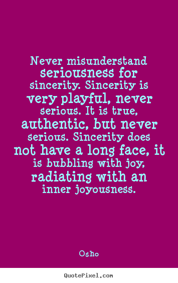 Design your own picture quotes about inspirational - Never misunderstand seriousness for sincerity...