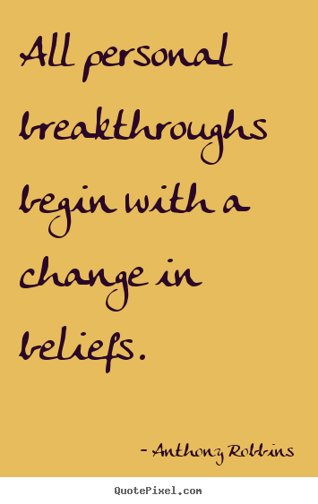 Quotes about inspirational - All personal breakthroughs begin with a change in beliefs.