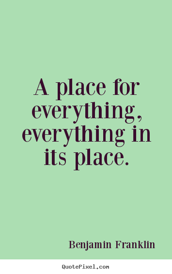 Design your own picture quotes about inspirational - A place for everything, everything in its place.