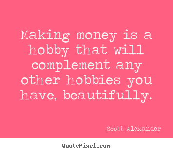 Customize picture quotes about inspirational - Making money is a hobby that will complement..