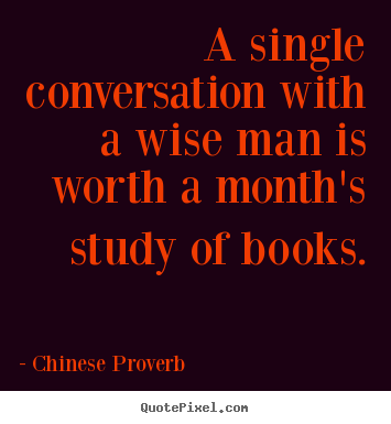 A single conversation with a wise man is worth a.. Chinese Proverb famous inspirational quotes