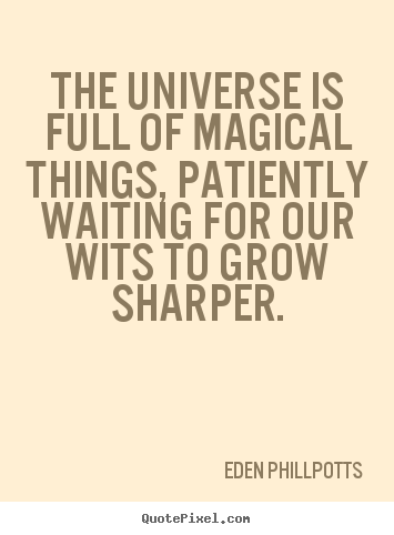 Quotes about inspirational - The universe is full of magical things, patiently waiting for our..