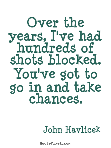 John Havlicek picture quotes - Over the years, i've had hundreds of shots.. - Inspirational quotes