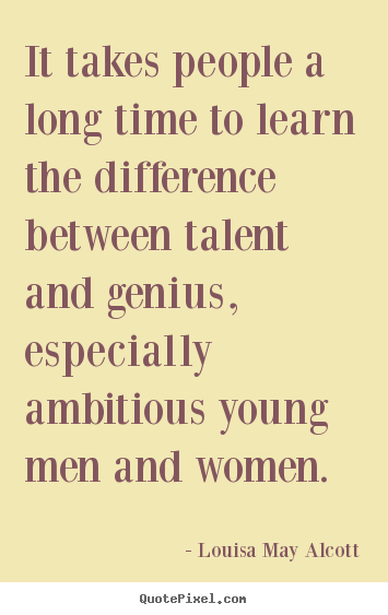 Louisa May Alcott picture quotes - It takes people a long time to learn the difference between.. - Inspirational sayings