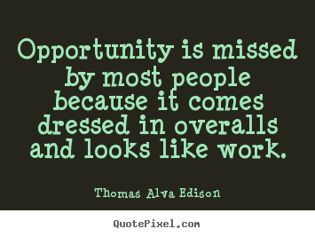Quotes about inspirational - Opportunity is missed by most people because..