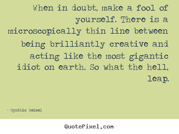 Make picture quote about inspirational - When in doubt, make a fool of yourself. there is a microscopically thin..