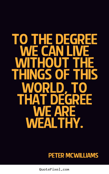 Inspirational quote - To the degree we can live without the things of this..
