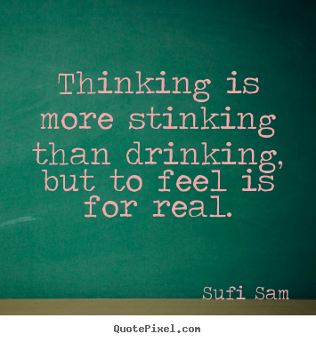 Inspirational quotes - Thinking is more stinking than drinking, but to..