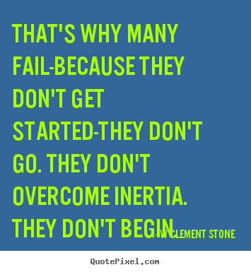 Create graphic poster quotes about inspirational - That's why many fail-because they don't get started-they..