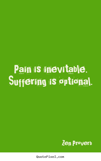 Quote about inspirational - Pain is inevitable. suffering is optional.