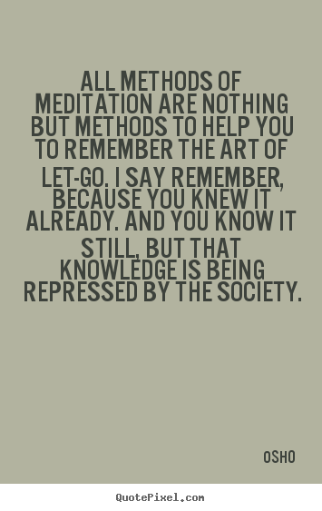 Osho picture quotes - All methods of meditation are nothing but methods to help you to.. - Inspirational quotes