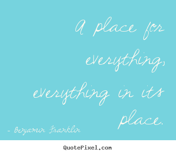 Inspirational quotes - A place for everything, everything in its place.