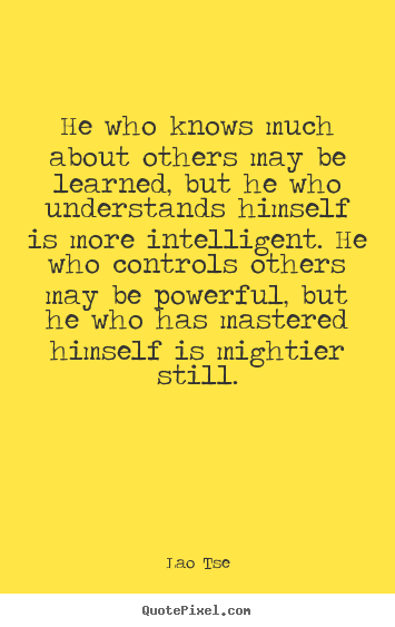 How to design picture quotes about inspirational - He who knows much about others may be learned, but..
