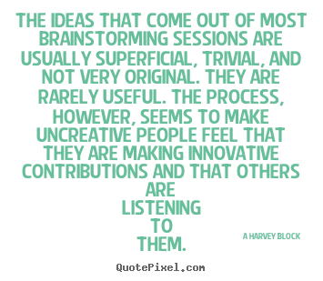 Inspirational quotes - The ideas that come out of most brainstorming sessions are usually..