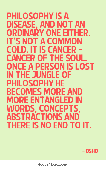 Quotes about inspirational - Philosophy is a disease, and not an ordinary one either...