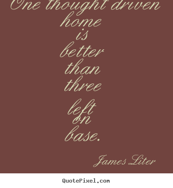 James Liter picture quotes - One thought driven home is better than three.. - Inspirational quote