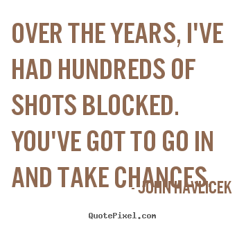 John Havlicek picture quotes - Over the years, i've had hundreds of shots blocked... - Inspirational quote