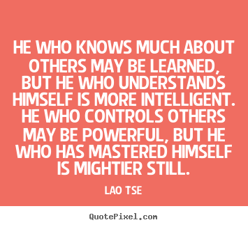 Customize picture quotes about inspirational - He who knows much about others may be learned,..