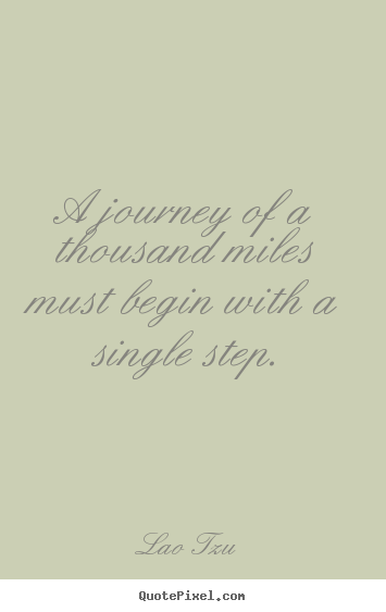 Sayings about inspirational - A journey of a thousand miles must begin..