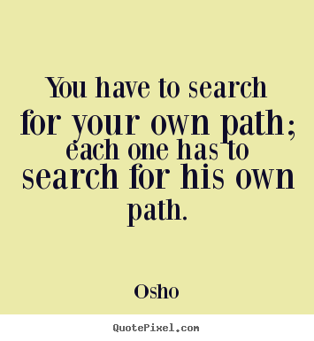 Make custom picture quotes about inspirational - You have to search for your own path; each one has to search for his..