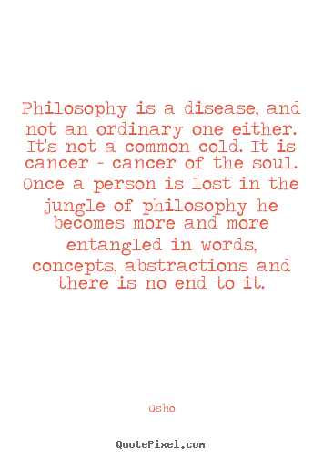 Osho picture quotes - Philosophy is a disease, and not an ordinary one either. it's.. - Inspirational quote