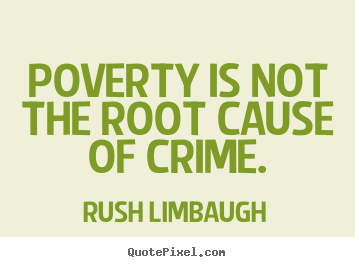 Design your own picture quotes about inspirational - Poverty is not the root cause of crime.