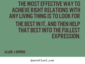 Allen J Boone poster quotes - The most effective way to achieve right relations.. - Inspirational quotes