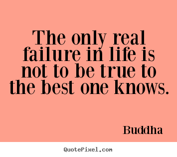 Inspirational quotes - The only real failure in life is not to be true..