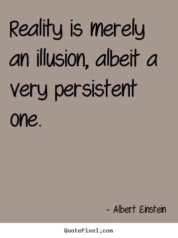 Quote about inspirational - Reality is merely an illusion, albeit a very persistent..