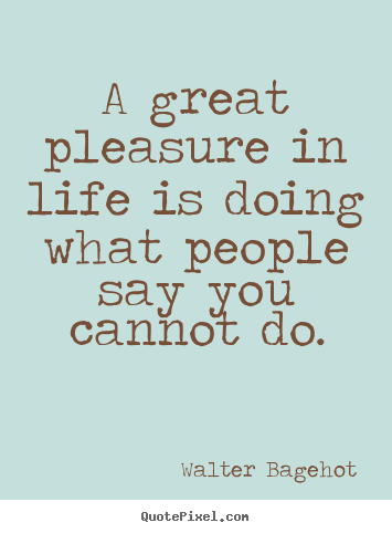 Quotes about inspirational - A great pleasure in life is doing what people say..