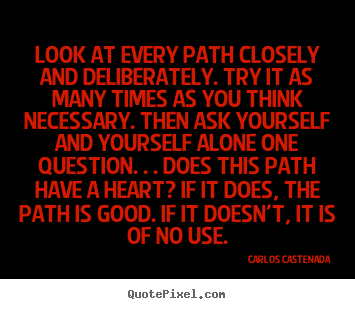 Inspirational quotes - Look at every path closely and deliberately...
