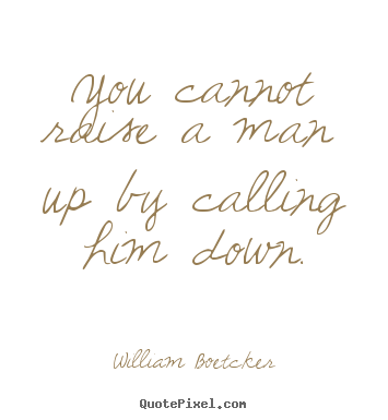 Create graphic poster quotes about inspirational - You cannot raise a man up by calling him down.