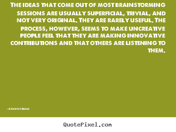 Quotes about inspirational - The ideas that come out of most brainstorming sessions are usually..
