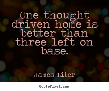 Inspirational quotes - One thought driven home is better than three left..