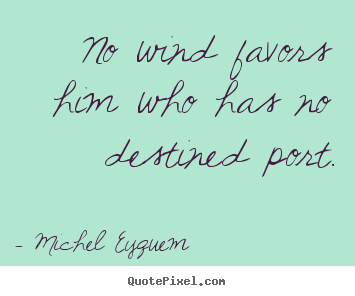 Quotes about inspirational - No wind favors him who has no destined port.